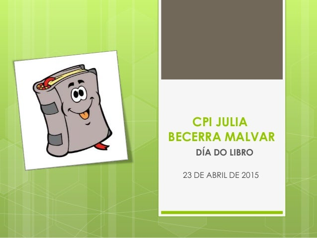 CPI JULIA BECERRA MALVAR DÍA DO LIBRO 23 DE ABRIL DE 2015