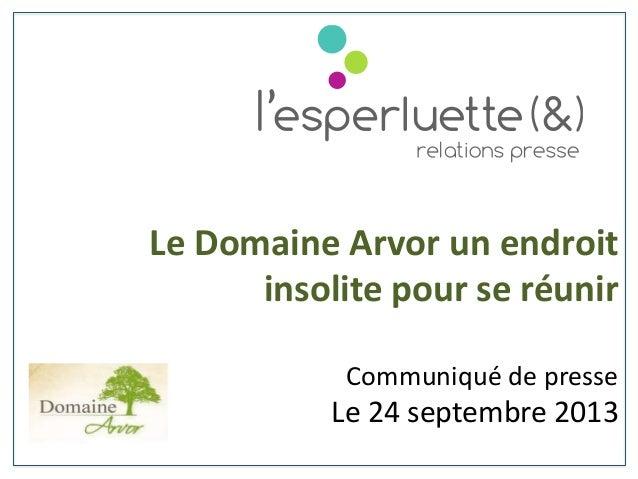 Le Domaine Arvor un endroit insolite pour se réunir Communiqué de presse Le 24 septembre 2013