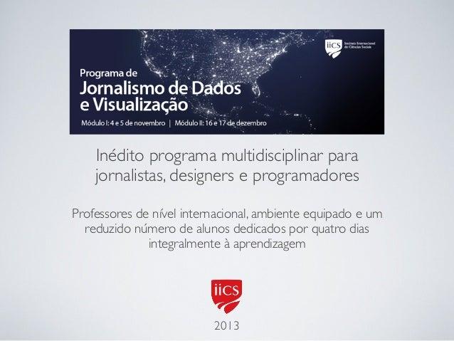 Inédito programa multidisciplinar para jornalistas, designers e programadores Professores de nível internacional, ambiente...
