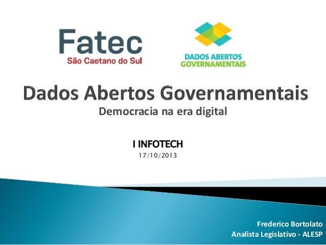 Democracia na era digital I INFOTECH 17/10/2013  Frederico Bortolato Analista Legislativo - ALESP