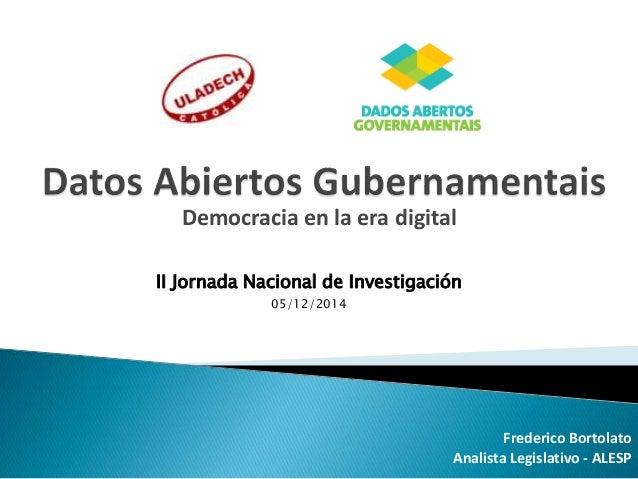 Democracia en la era digital  Frederico Bortolato  II Jornada Nacional de Investigación  Analista Legislativo - ALESP  05/...