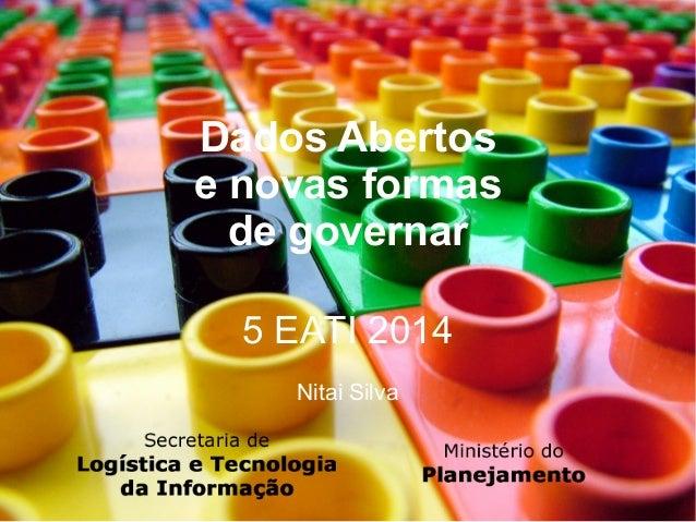 Dados Abertos  e novas formas  de governar  5 EATI 2014  Nitai Silva