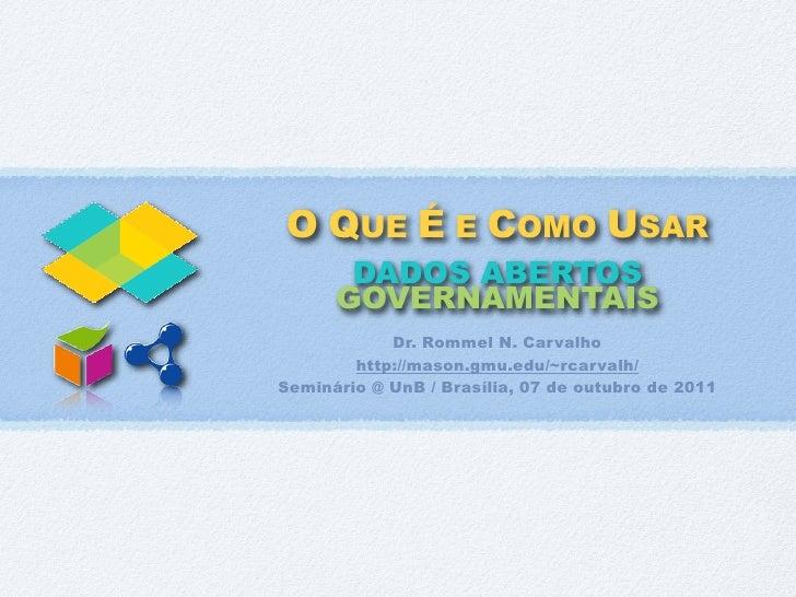 O QUE É E COMO USAR       DADOS ABERTOS      GOVERNAMENTAIS            Dr. Rommel N. Carvalho        http://mason.gmu.edu/...