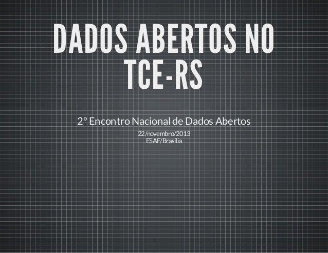 DADOS ABERTOS NO TCE-RS 2º Encontro Nacional de Dados Abertos 22/novembro/2013 ESAF/Brasília