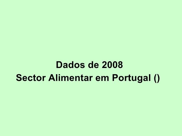 Dados de 2008 Sector Alimentar em Portugal ( )