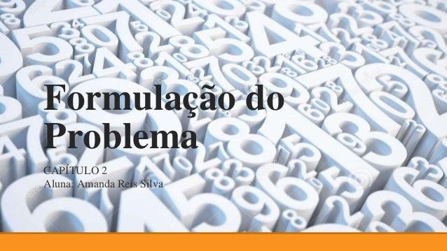 Formulação do Problema CAPÍTULO 2 Aluna: Amanda Reis Silva