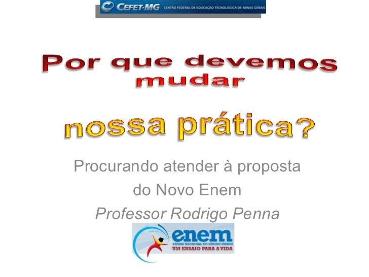 Procurando atender à proposta        do Novo Enem   Professor Rodrigo Penna