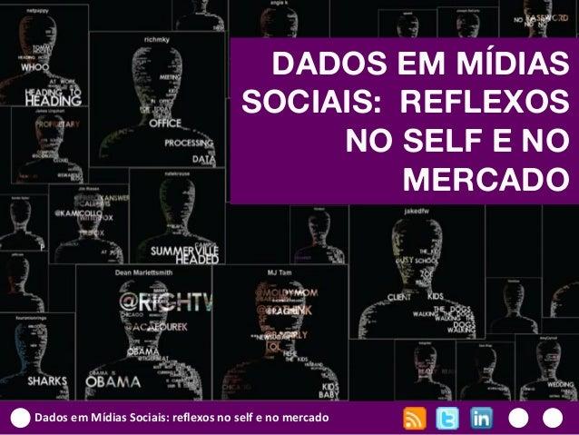Dados em Mídias Sociais: reflexos no self e no mercadoDADOS EM MÍDIASSOCIAIS: REFLEXOSNO SELF E NOMERCADO