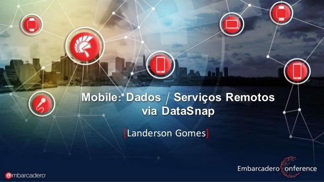 Mobile: Dados / Serviços Remotos via DataSnap [Landerson Gomes]