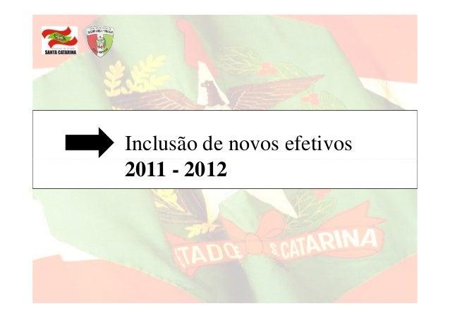 Inclusão de novos efetivos2011 - 2012