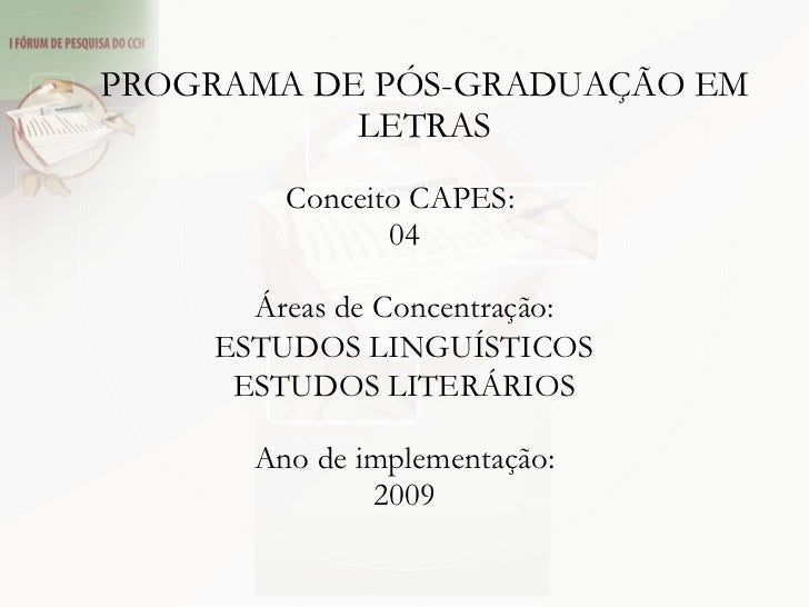PROGRAMA DE PÓS-GRADUAÇÃO EM LETRAS Conceito CAPES:  04  Áreas de Concentração: ESTUDOS LINGUÍSTICOS ESTUDOS LITERÁRIOS ...