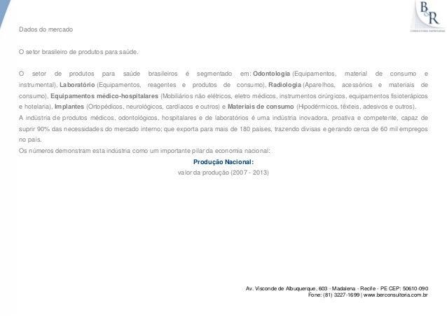 Dados do mercado O setor brasileiro de produtos para saúde. O setor de produtos para saúde brasileiros é segmentado em: Od...