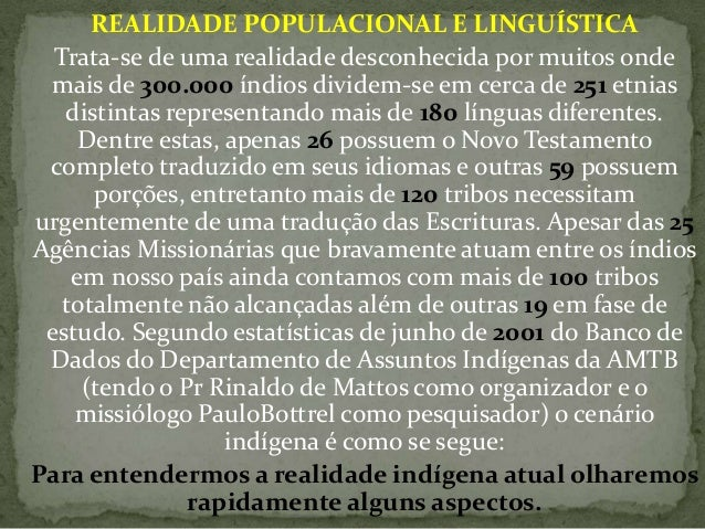 REALIDADE POPULACIONAL E LINGUÍSTICA  Trata-se de uma realidade desconhecida por muitos onde mais de 300.000 índios divide...