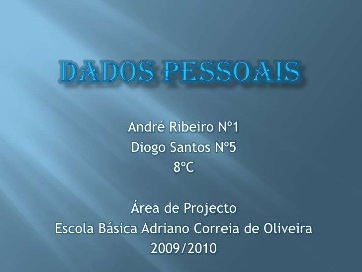 Dados Pessoais<br />André Ribeiro Nº1<br />Diogo Santos Nº5<br />8ºC<br />Área de Projecto<br />Escola Básica Adriano Corr...
