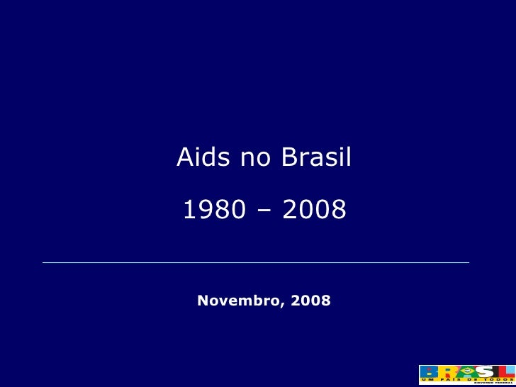Aids no Brasil 1980 – 2008 Novembro, 2008