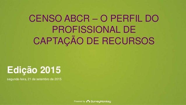 Powered by Edição 2015 segunda-feira, 21 de setembro de 2015 CENSO ABCR – O PERFIL DO PROFISSIONAL DE CAPTAÇÃO DE RECURSOS