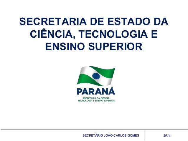 SECRETARIA DE ESTADO DA CIÊNCIA, TECNOLOGIA E ENSINO SUPERIOR  SECRETÁRIO JOÃO CARLOS GOMES  2014