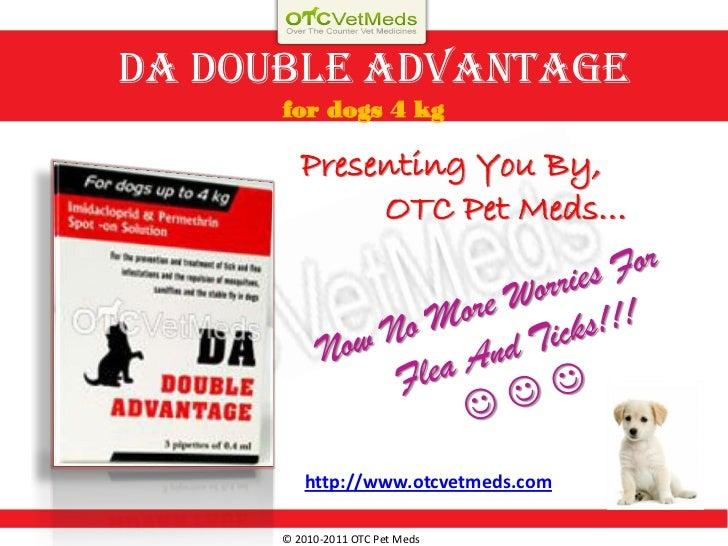 DA Double Advantage      for dogs 4 kg         Presenting You By,              OTC Pet Meds…         http://www.otcvetmeds...