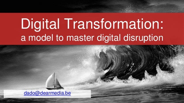 Digital Transformation: a model to master digital disruption dado@dearmedia.be