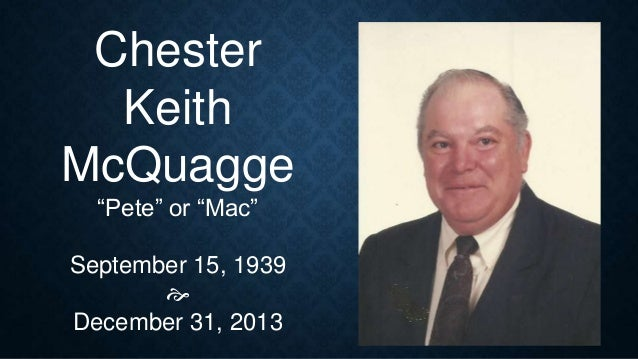 "Chester Keith McQuagge ""Pete"" or ""Mac"" September 15, 1939  December 31, 2013"