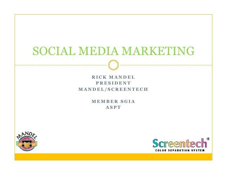 SOCIAL MEDIA MARKETING           RICK MANDEL           PRESIDENT       MANDEL/SCREENTECH           MEMBER SGIA            ...