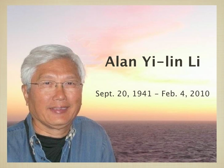 Alan Yi-lin Li  Sept. 20, 1941 - Feb. 4, 2010