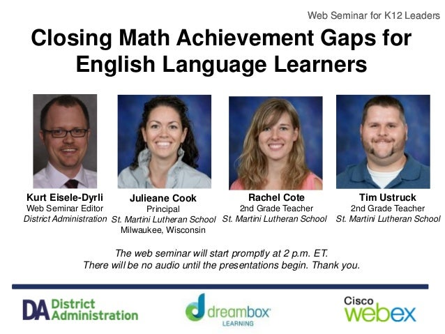 Web Seminar for K12 Leaders Closing Math Achievement Gaps for English Language Learners The web seminar will start promptl...