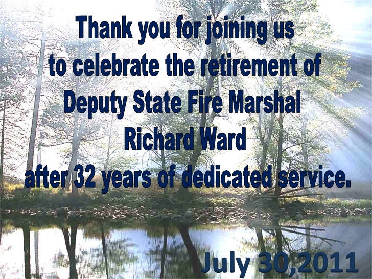 Thank you for joining us<br />to celebrate the retirement of <br />Deputy State Fire Marshal <br />Richard Ward<br /> afte...