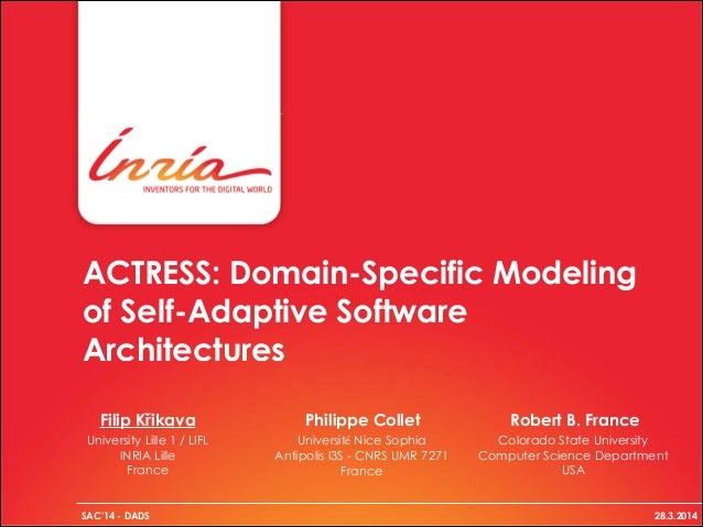 ACTRESS: Domain-Specific Modeling of Self-Adaptive Software Architectures SAC'14 - DADS 28.3.2014 Philippe Collet Robert B...