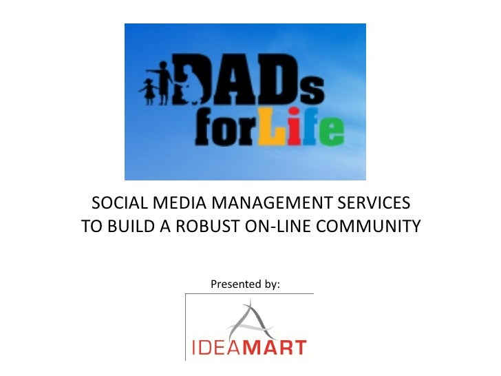 SOCIAL MEDIA MANAGEMENT SERVICES TO BUILD A ROBUST ON-LINE COMMUNITY               Presented by: