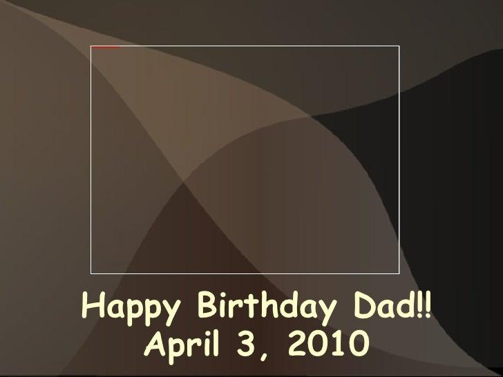 Happy Birthday Dad!! April 3, 2010