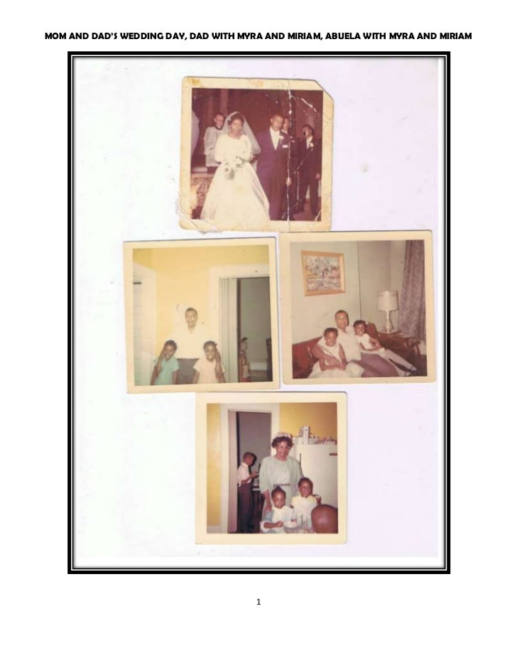 MOM AND DAD'S WEDDING DAY, DAD WITH MYRA AND MIRIAM, ABUELA WITH MYRA AND MIRIAM<br />DAD'S HOUSE BIRTHDAY PARTIES FOR MIR...