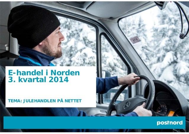 E-handel i Norden  3. kvartal 2014  TEMA: JULEHANDLEN PÅ NETTET