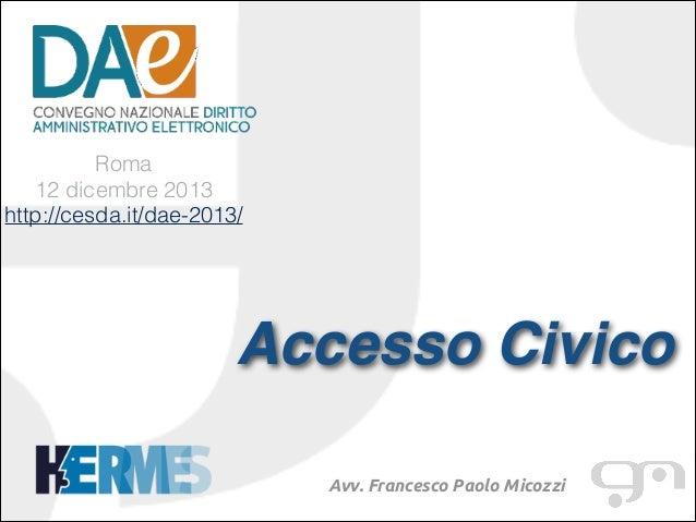 !  Roma 12 dicembre 2013 http://cesda.it/dae-2013/  Accesso Civico! !  Avv. Francesco Paolo Micozzi