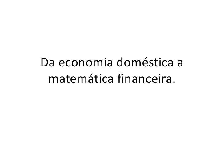 Da economia doméstica a matemática financeira.