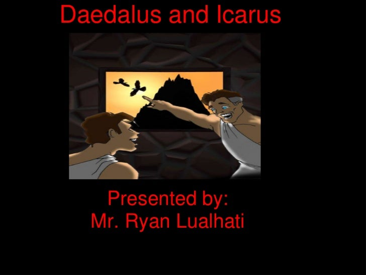 Daedalus and Icarus<br />Presented by:<br />Mr. Ryan Lualhati<br />