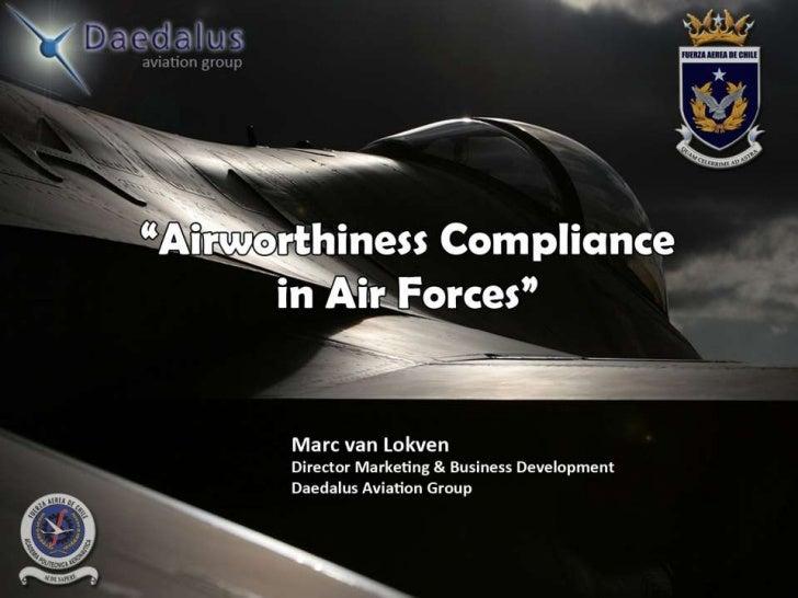 AGENDA   o Introduction   o Managing Military Aircraft   o Airworthiness Compliance   o Impact on Air Forces   o Conclusio...