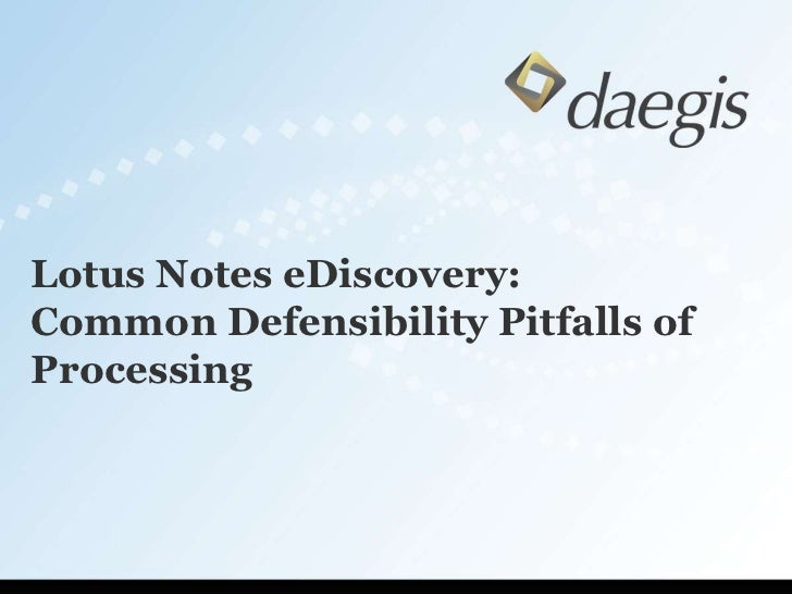 Lotus Notes eDiscovery: Common Defensibility Pitfalls of Processing<br />