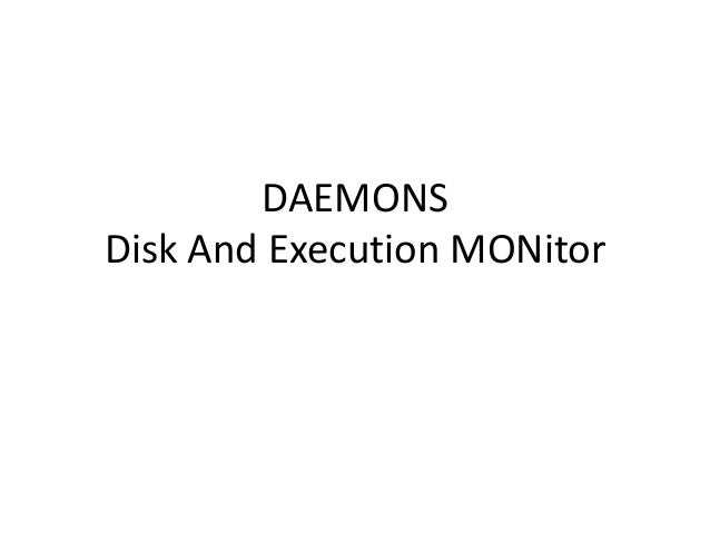 DAEMONS Disk And Execution MONitor