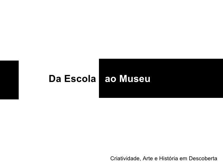 Da Escola ao Museu Criatividade, Arte e História em Descoberta