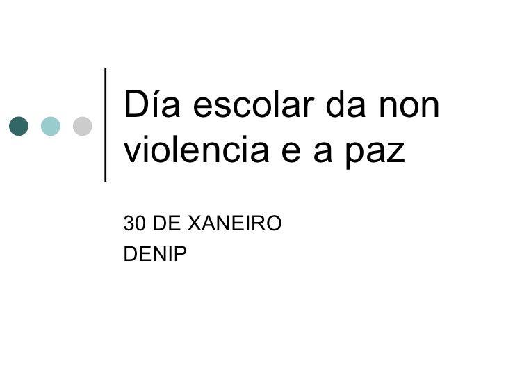 Día escolar da non violencia e a paz 30 DE XANEIRO DENIP