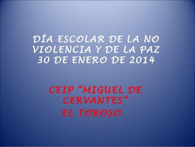 """DÍA ESCOLAR DE LA NO VIOLENCIA Y DE LA PAZ 30 DE ENERO DE 2014 CEIP """"MIGUEL DE CERVANTES"""" EL TOBOSO"""