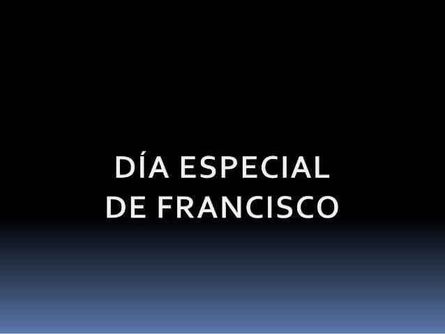 Día especial de francisco