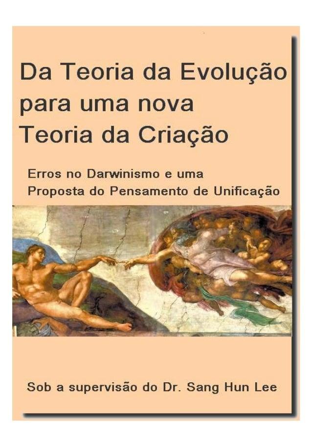 1 Da Teoria da Evolução para uma Nova Teoria da Criação - Erros no Darwinismo e uma Proposta do Pensamento de Unificação S...