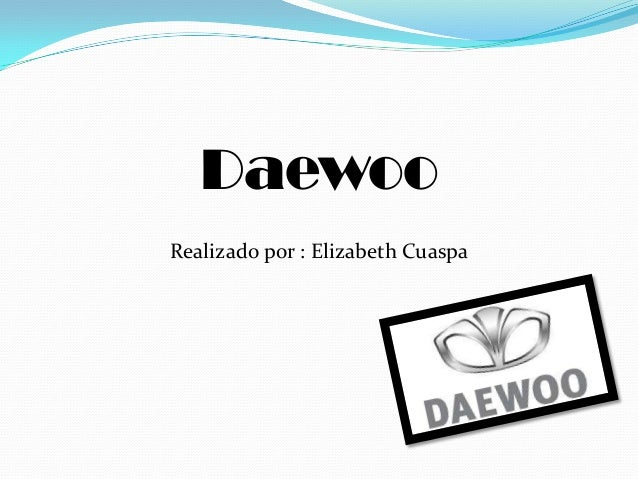 Daewoo Realizado por : Elizabeth Cuaspa