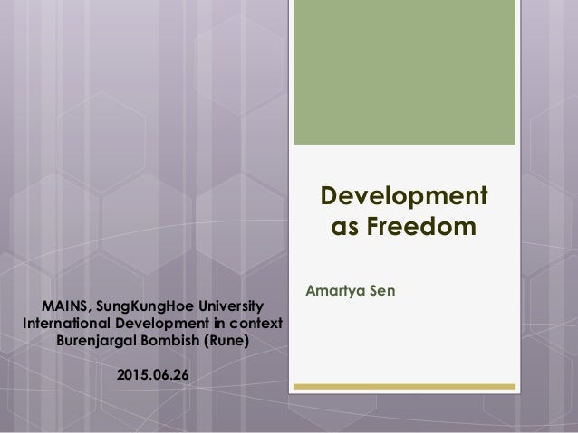 Development as Freedom Amartya Sen MAINS, SungKungHoe University International Development in context Burenjargal Bombish ...