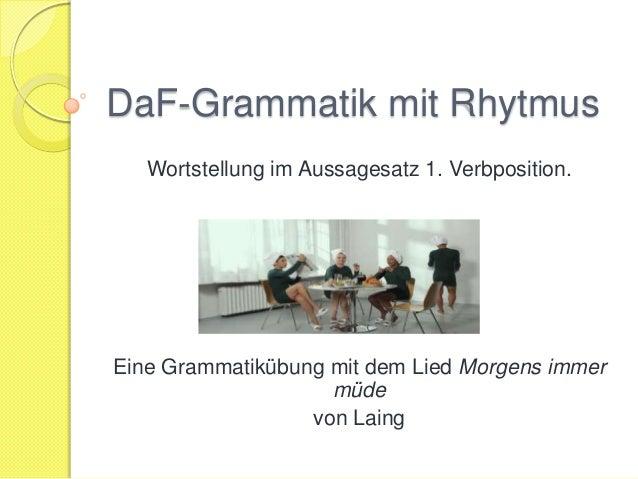 DaF-Grammatik mit RhytmusWortstellung im Aussagesatz 1. Verbposition.Eine Grammatikübung mit dem Lied Morgens immermüdevon...