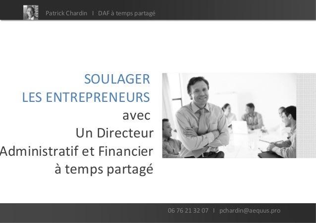 Patrick Chardin I DAF à temps partagé              SOULAGER   LES ENTREPRENEURS                     avec            Un Dir...