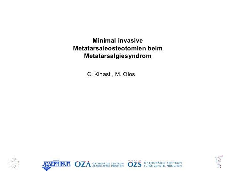 Minimal invasive Metatarsaleosteotomien beim Metatarsalgiesyndrom C. Kinast , M. Olos