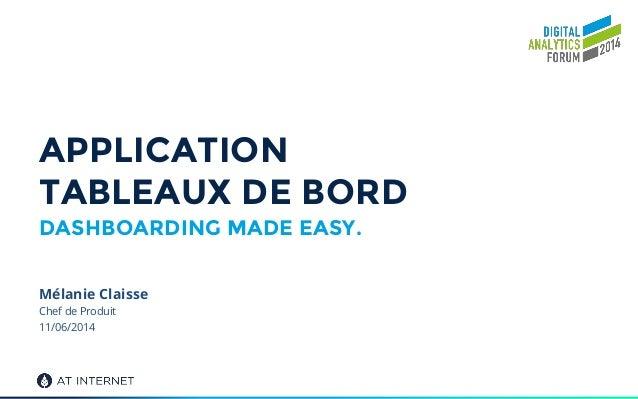 APPLICATION TABLEAUX DE BORD DASHBOARDING MADE EASY. Chef de Produit 11/06/2014 Mélanie Claisse